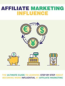 Afilliate marketing Influence: The ultimate guide to learning step by step about becoming more influential at affiliate marketing (s1) (English Edition) par [gangwar, Deepak]
