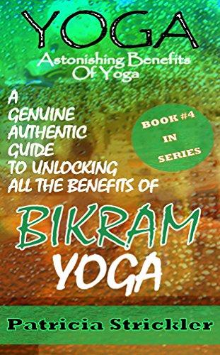 Yoga Astonishing Benefits of Bikram Yoga: A Genuine ...