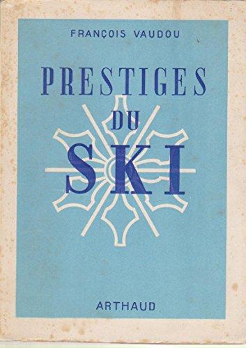 François Vaudou. Prestiges du ski : . Nouvelle édition. Préface par Georges Piguet