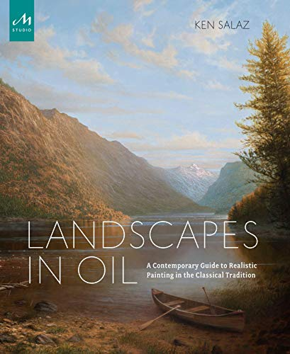 Landscapes in Oil: A Contemporary Guide to Realistic Painting in the Classical Tradition di Ken Salaz,Peter Trippi