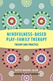 Mindfulness–Based Play–Family Therapy – Theory and Practice