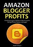AMAZON BLOGGER PROFITS 2016: Create $500-$3,000 Per Month Passive Income Selling Affiliate Products via Blogger (English