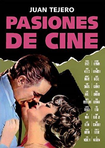 Pasiones de cine por JUAN TEJERO GARCÍA-TEJERO