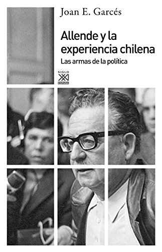 Allende y la experiencia chilena: Las armas de la política (Siglo XXI de España General) por Joan E. Garcés