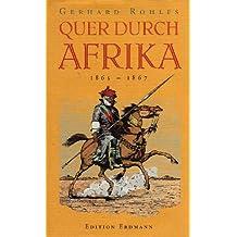 Quer durch Afrika. Die Erstdurchquerung der Sahara vom Mittelmeer zum Golf von Guinea 1865 - 1867
