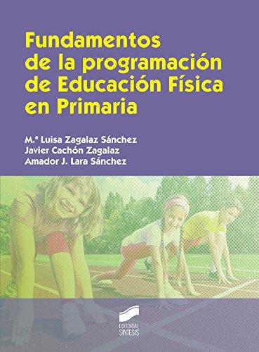 Fundamentos de la programación de Educación Física en Primaria (Educar/Instruir nº 30) par M.ª Luisa/Cachón Zagalaz, Javier/Lara Sánchez, Amador J. Zagalaz Sánchez