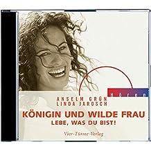 Königin und wilde Frau. CD: Lebe, was du bist! (Anselm Grün HÖREN)