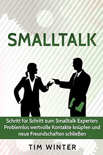 Smalltalk - Schritt für Schritt zum Smalltalk Experten: Problemlos wertvolle Kontakte knüpfen und neue Freundschaften schließen (Freunde finden, ... Smalltalk für Anfänger, Ausstrahlung, Band 1)