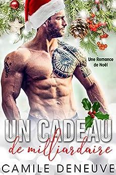Un Cadeau de milliardaire : le Coffret: Une Romance de Noël, La série complète (French Edition) by [Deneuve, Camile]