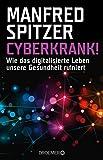 Cyberkrank!: Wie das digitalisierte Leben unsere Gesundheit ruiniert - Manfred Spitzer