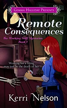 Remote Consequences (Working Stiff Mysteries Book 1) by [Nelson, Kerri]