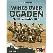 Wings Over Ogaden: The Ethiopian - Somali War, 1978 - 1979 (Africa@War, Band 18)