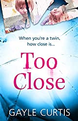 Too Close: A Dark and Gripping Psychological Thriller