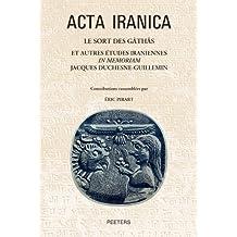 Le Sort Des Gathas Et Autres Etudes Iraniennes in Memoriam Jacques Duchesne-Guillemin (ACTA Iranica, Band 54)