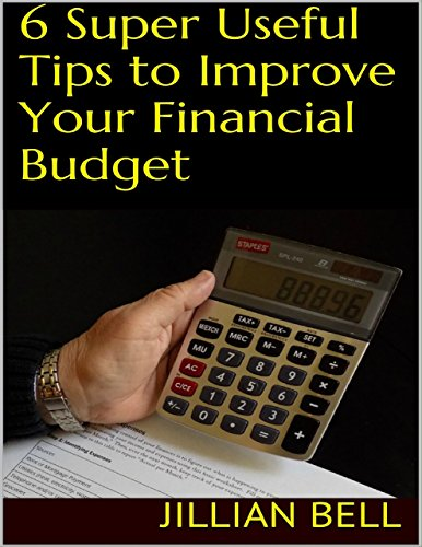 6 Super Useful Tips to Improve Your Financial Budget (English Edition)