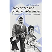 Pionierinnen und Schönheitsköniginnen: Frauenvorbilder in Israel 1948-1967 (Israel-Studien. Kultur – Geschichte – Politik)