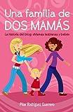 Una familia de dos mamás. La historia del blog: Mamás lesbianas y bebé