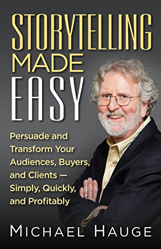 Storytelling Made Easy: Persuade and Transform Your Audiences, Buyers, and Clients — Simply, Quickly, and Profitably (English Edition) por Michael Hauge