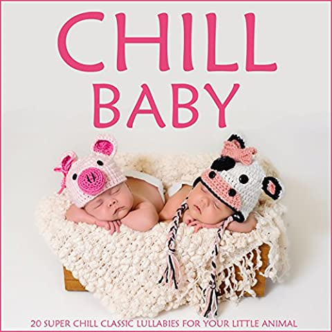 Chill Baby: 20 Super Chill Classic Lullabies for Your Little
