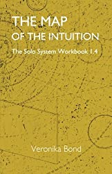 The Map of the Intuition: Solo System Workbook 1.4: Volume 4 (The Solo System Workbooks 1)