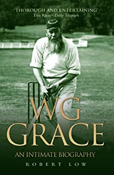 WG Grace: An Intimate Biography by [Low, Robert]