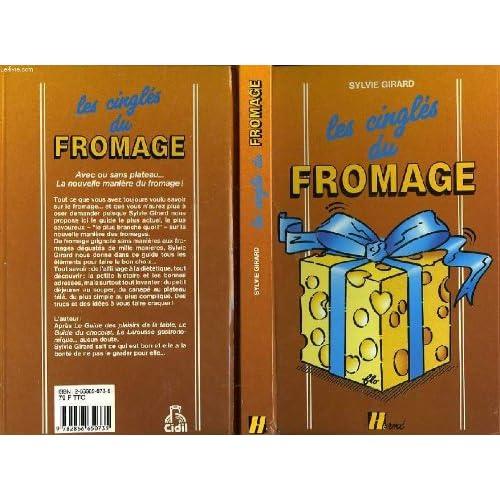 Fromages le guide pour les connaitres, les choisir, les deguster, les cuisiner, et les conserver