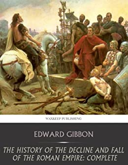 The History of the Decline and Fall of the Roman Empire: Complete (English Edition) par [Edward Gibbon]