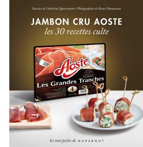 Jambon cru Aoste - Les 30 recettes culte par Catherine Quévremont