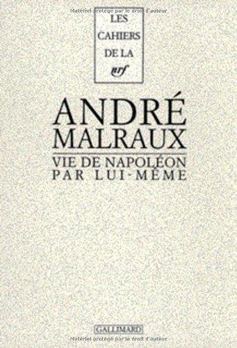La Vie de Napoléon par lui-même par André Malraux