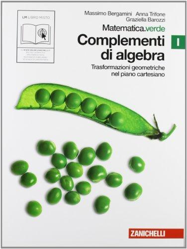 Matematica.verde. Vol. I. Verde: Complementi di algebra-trasformazioni geometriche nel piano cartesiano. Per le Scuole superiori. Con espansione online