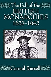 The Fall Of The British Monarchies 1637-1642