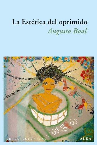 La estética del oprimido : reflexiones errantes sobre el pensamiento desde el punto de vista estético y no científico por Augusto Boal