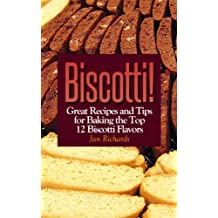 Biscotti! Great Recipes and Tips for Baking the Top 12 Biscotti Flavors (Biscotti! Recipes and Tips for Baking Great Biscotti) (English Edition)