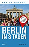 Berlin in 3 Tagen: Die besten Touren zum Entdecken der Stadt (Berlin Kompakt) - Jodock