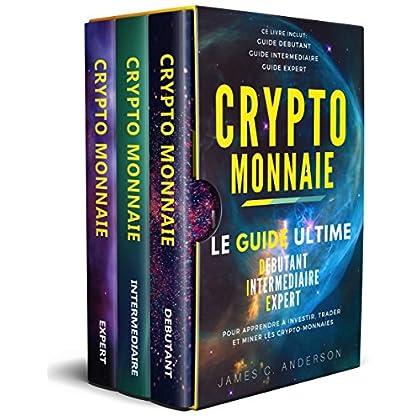 Crypto-monnaie: Le Guide Ultime Débutant, Intermédiaire et Expert pour Apprendre à Investir, Trader et Miner les Crypto-Monnaies