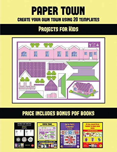 Projects for Kids (Paper Town - Create Your Own Town Using 20 Templates): 20 full-color kindergarten cut and paste activity sheets designed to create ... 12 printable PDF kindergarten workbooks
