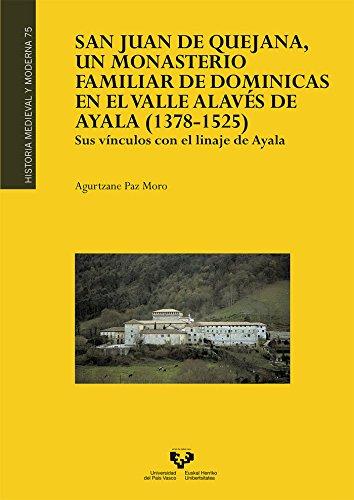 San Juan de Quejana, un monasterio familiar de dominicas en el valle alavés de A (Historia Medieval y Moderna) por Agurtzane Paz Moro
