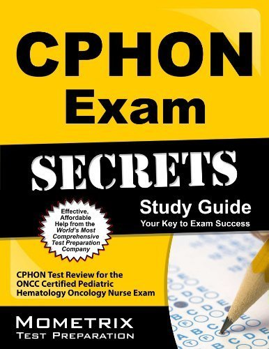 CPHON Exam Secrets Study Guide: CPHON Test Review for the ONCC Certified Pediatric Hematology Oncology Nurse Exam 1 Stg Edition by CPHON Exam Secrets Test Prep Team (2013) Paperback
