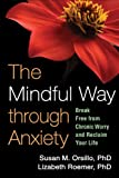The Mindful Way through Anxiety: Break Free from Chronic Worry and Reclaim Your Life