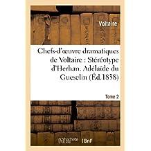 Chefs-d'oeuvre dramatiques de Voltaire: Stéréotype d'Herhan. Tome 2 Adélaîde du Guesclin (Littérature)