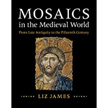 Mosaics in the Medieval World: From Late Antiquity to the Fifteenth Century (English Edition)