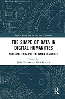 PDF Gratis The Shape of Data in Digital Humanities: Modeling Texts and Text-based Resources (Digital Research in the Arts and Humanities)