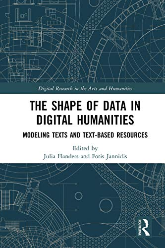 The Shape of Data in Digital Humanities: Modeling Texts and Text-based Resources (Digital Research in the Arts and Humanities) (English Edition)