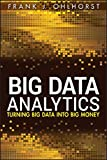 Big Data Analytics: Turning Big Data into Big Money (Wiley and SAS Business Series)