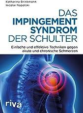 Das Impingement-Syndrom der Schulter: Einfache und effektive Techniken gegen akute und chronische Schmerzen