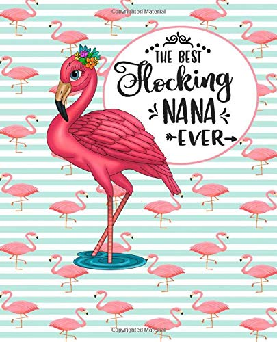The Best Flocking Nana Ever: Adorable Pink Flamingo Journal Perfect for any Pink Flamingo Lover Great For Summer Journaling 100 Pages (Party Pink Flamingo Supplies)