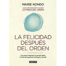 La felicidad después del orden (La magia del orden 2): Una clase magistral ilustrada sobre el arte de organizar el hogar y la vida (Spanish Edition)