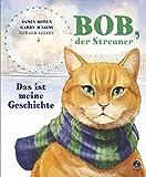 Bob, der Streuner - Das ist meine Geschichte (James Bowen Bücher, Band 1)