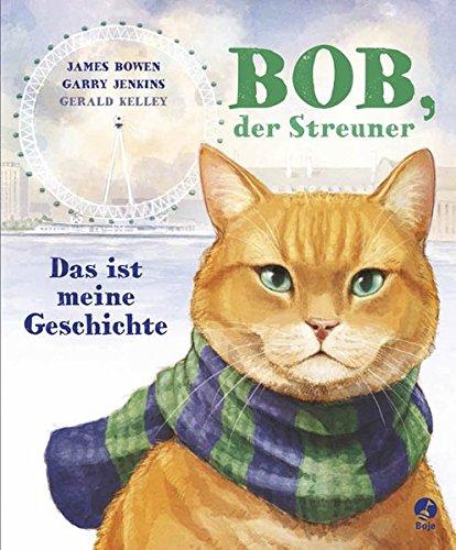 Bob, der Streuner - Das ist meine Geschichte (James Bowen Bücher, Band 1) (Der Buch Name)