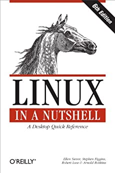 Linux in a Nutshell: A Desktop Quick Reference by [Siever, Ellen, Figgins, Stephen, Love, Robert, Robbins, Arnold]